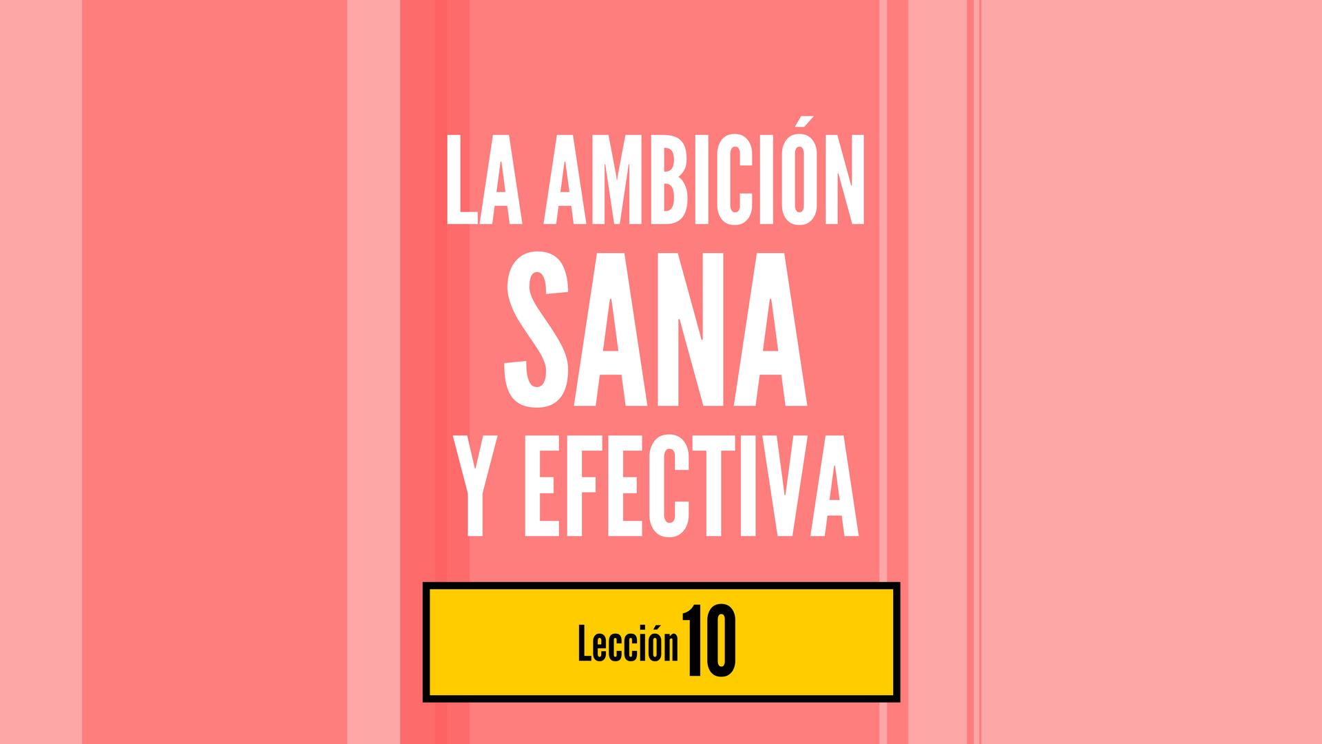 La Ambición Sana y Efectiva, lección 10