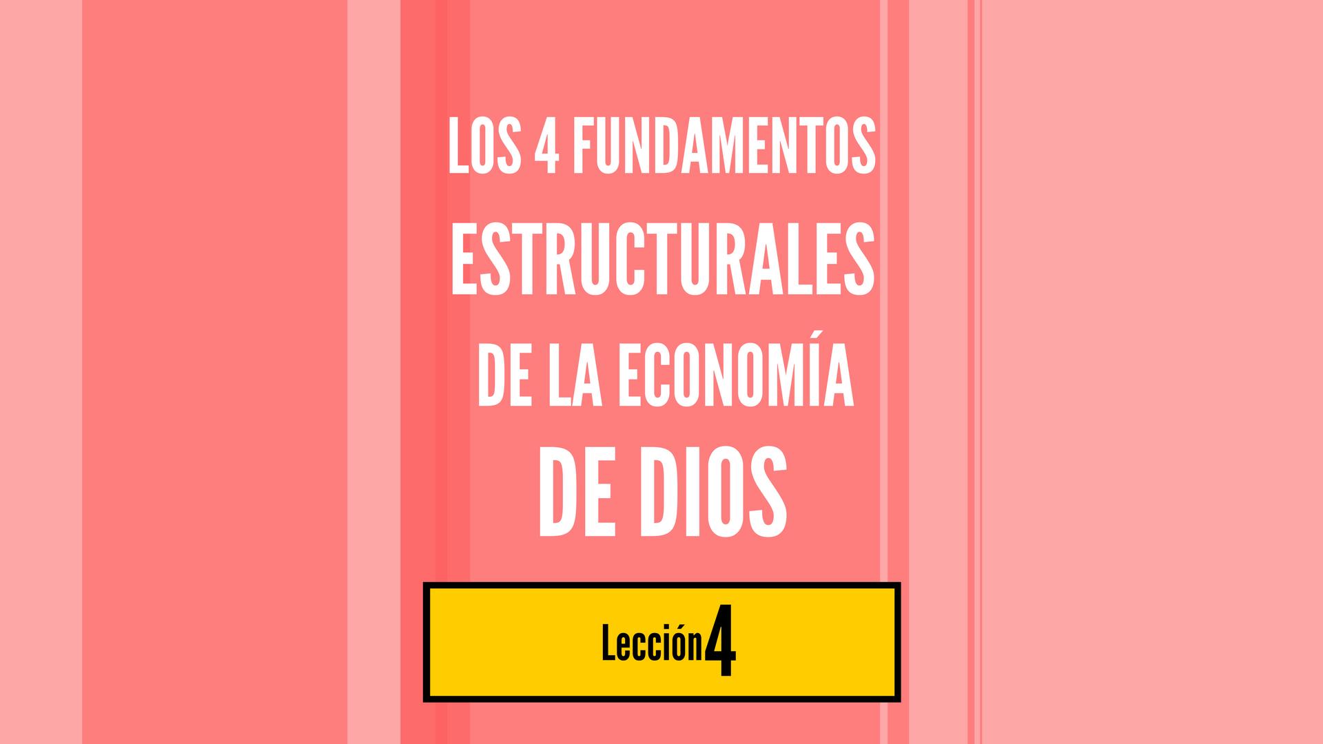 Los 4 Fundamentos Estructurales de la Economía de Dios, lección 4