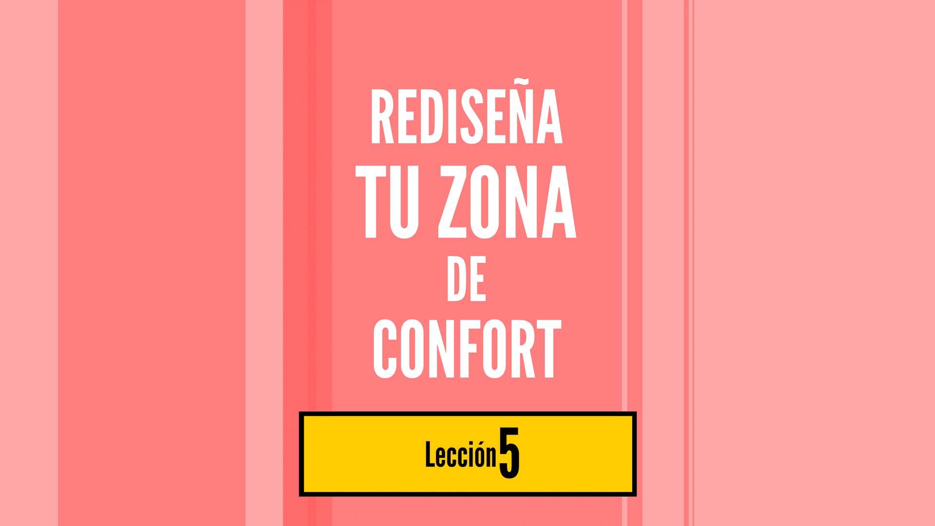 Rediseña Tu Zona de Confort, lección 5